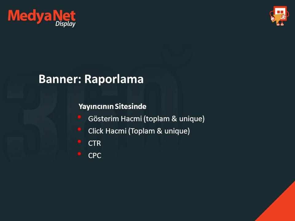 Banner: Raporlama Gösterim Hacmi (toplam & unique)