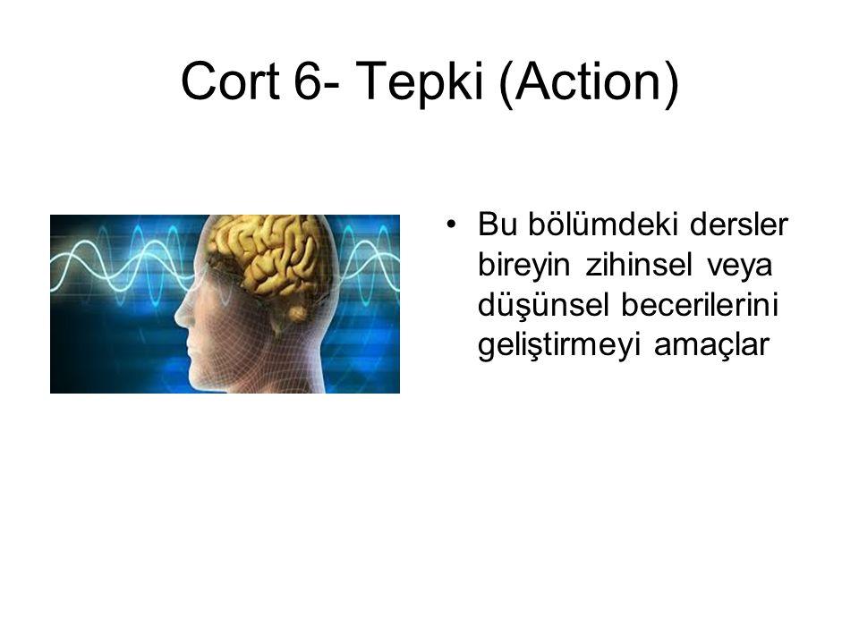 Cort 6- Tepki (Action) Bu bölümdeki dersler bireyin zihinsel veya düşünsel becerilerini geliştirmeyi amaçlar.