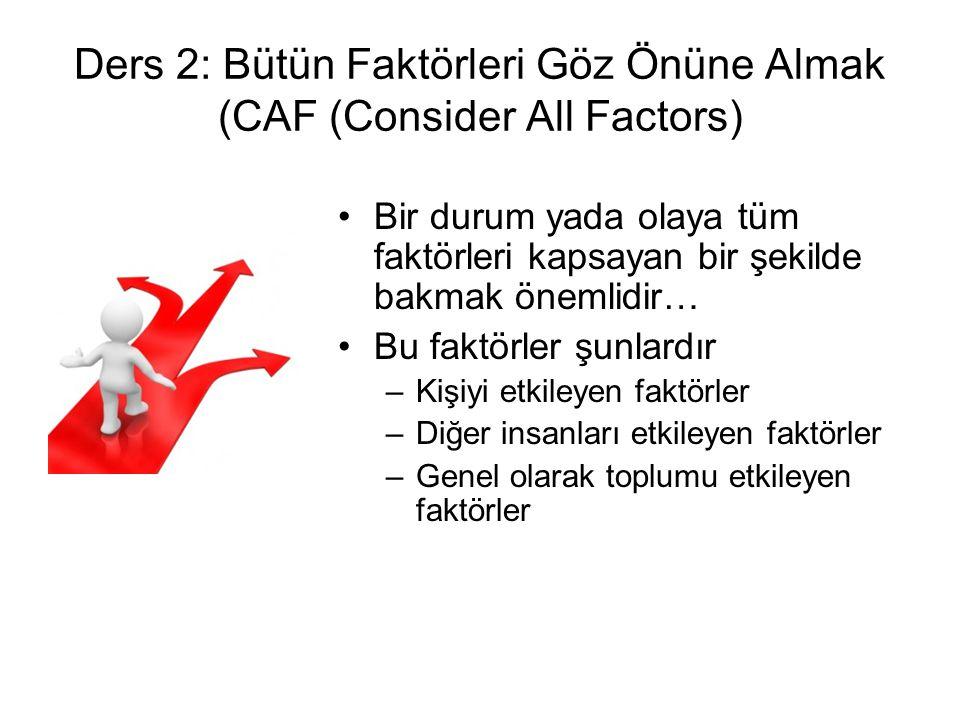 Ders 2: Bütün Faktörleri Göz Önüne Almak (CAF (Consider All Factors)