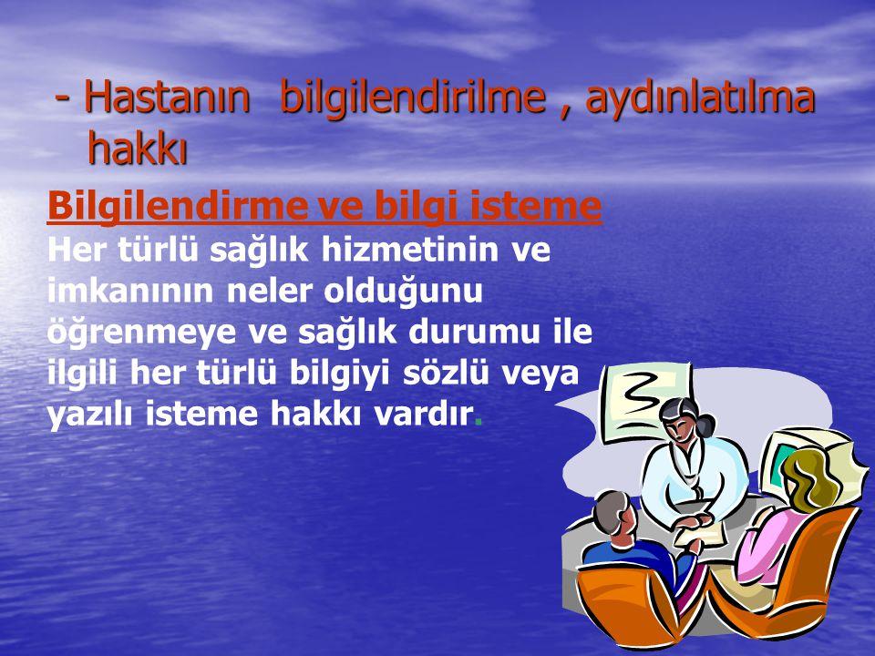 - Hastanın bilgilendirilme , aydınlatılma hakkı