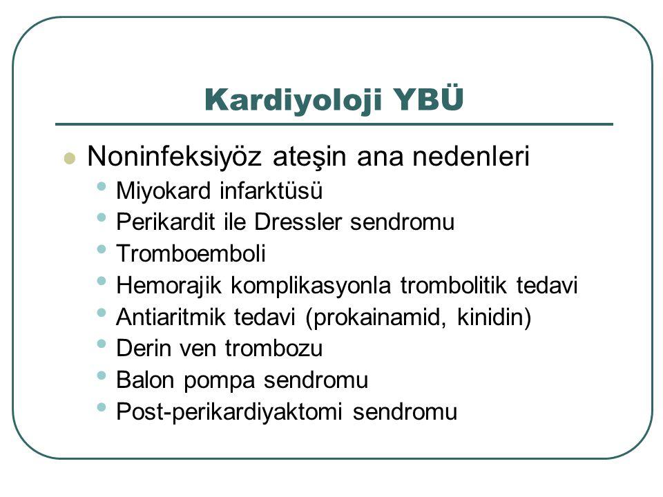 Kardiyoloji YBÜ Noninfeksiyöz ateşin ana nedenleri Miyokard infarktüsü