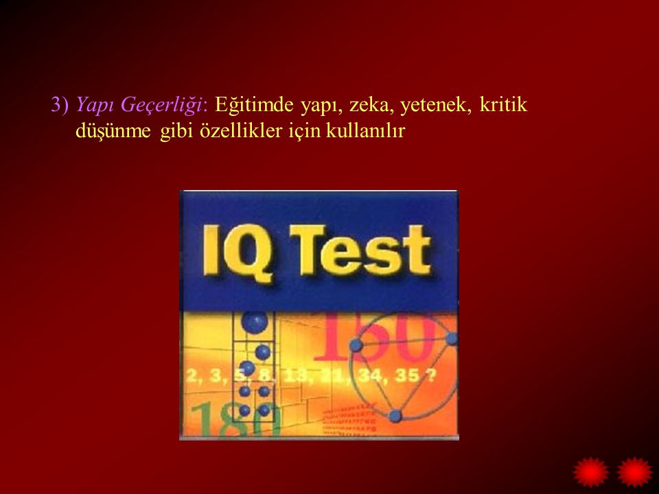 3) Yapı Geçerliği: Eğitimde yapı, zeka, yetenek, kritik düşünme gibi özellikler için kullanılır
