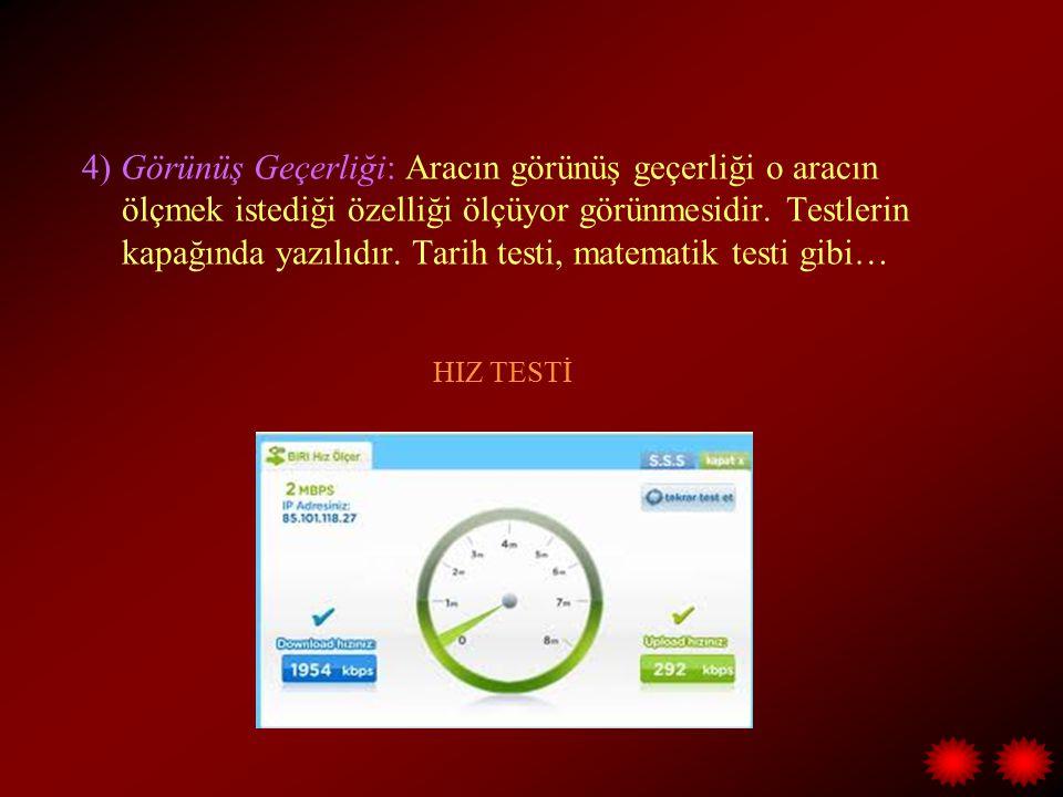 4) Görünüş Geçerliği: Aracın görünüş geçerliği o aracın ölçmek istediği özelliği ölçüyor görünmesidir. Testlerin kapağında yazılıdır. Tarih testi, matematik testi gibi…