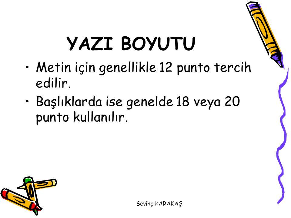 YAZI BOYUTU Metin için genellikle 12 punto tercih edilir.