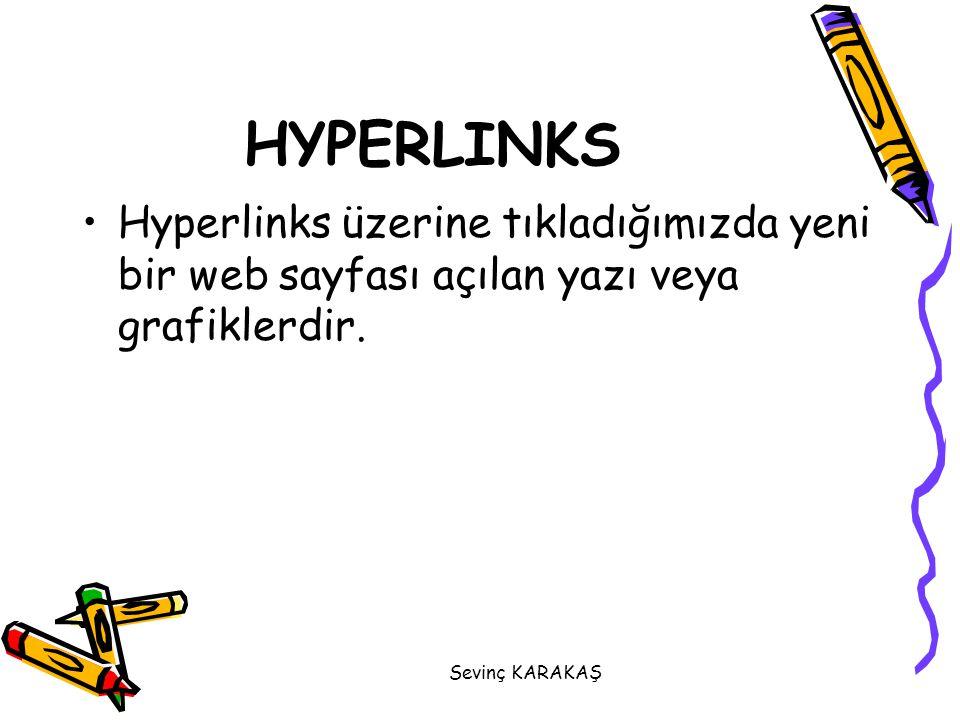 HYPERLINKS Hyperlinks üzerine tıkladığımızda yeni bir web sayfası açılan yazı veya grafiklerdir.