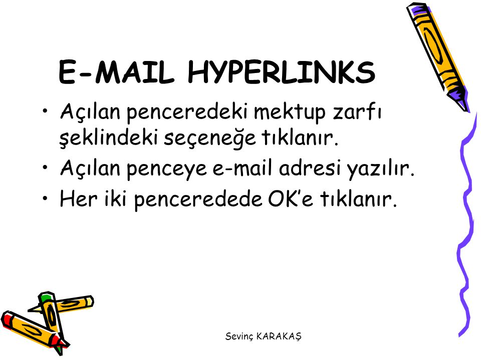 E-MAIL HYPERLINKS Açılan penceredeki mektup zarfı şeklindeki seçeneğe tıklanır. Açılan penceye e-mail adresi yazılır.