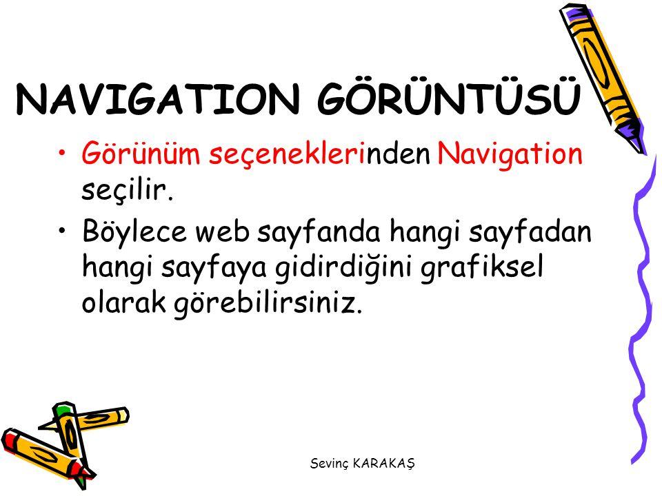 NAVIGATION GÖRÜNTÜSÜ Görünüm seçeneklerinden Navigation seçilir.