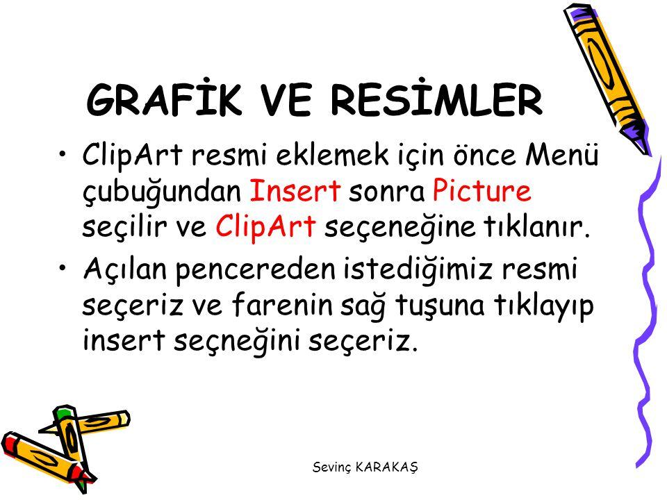GRAFİK VE RESİMLER ClipArt resmi eklemek için önce Menü çubuğundan Insert sonra Picture seçilir ve ClipArt seçeneğine tıklanır.