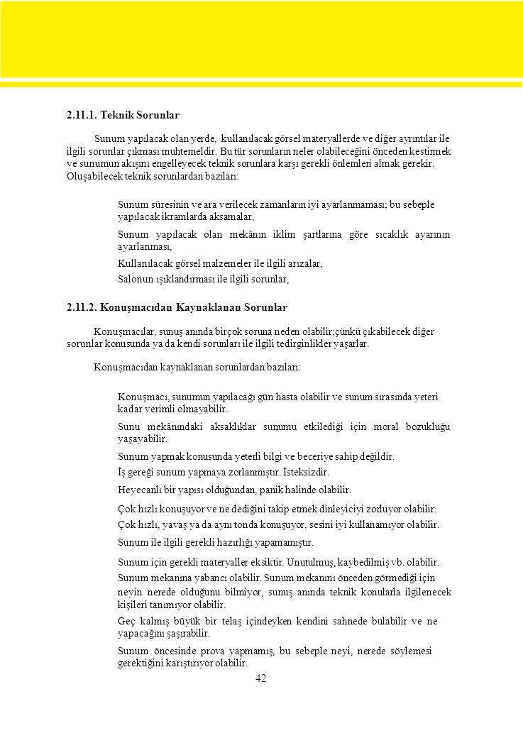 2.11.1. Teknik Sorunlar Sunum yapılacak olan yerde, kullanılacak görsel materyallerde ve diğer ayrıntılar ile.