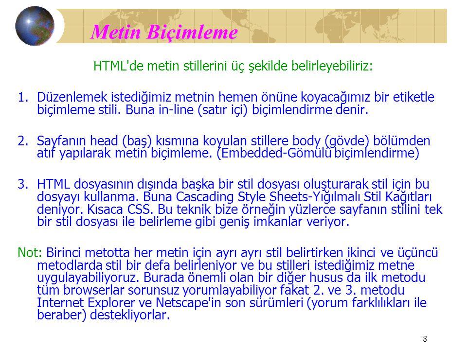 HTML de metin stillerini üç şekilde belirleyebiliriz: