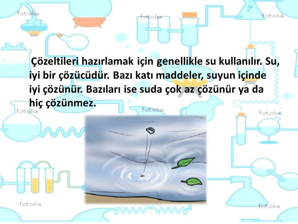 Çözeltileri hazırlamak için genellikle su kullanılır