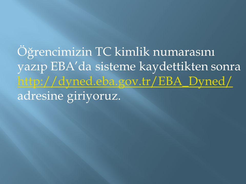 Öğrencimizin TC kimlik numarasını yazıp EBA'da sisteme kaydettikten sonra http://dyned.eba.gov.tr/EBA_Dyned/ adresine giriyoruz.