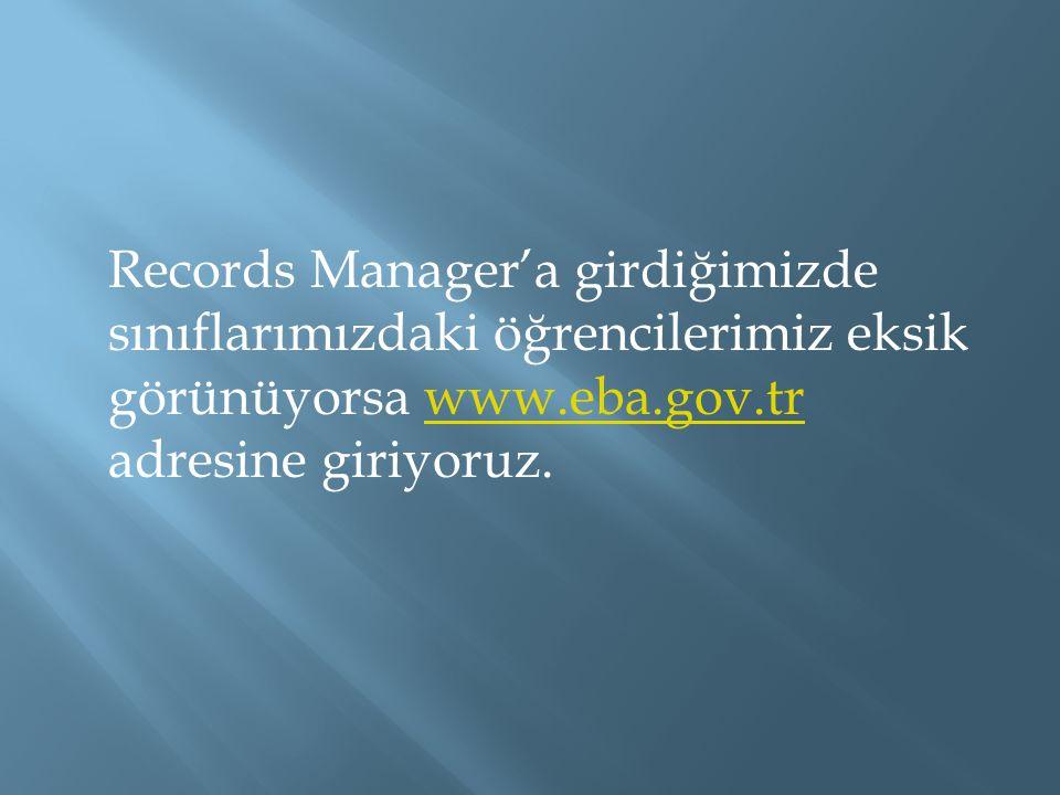 Records Manager'a girdiğimizde sınıflarımızdaki öğrencilerimiz eksik görünüyorsa www.eba.gov.tr adresine giriyoruz.