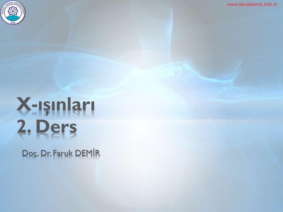 www.farukdemir.info.tr X-ışınları 2. Ders Doç. Dr. Faruk DEMİR