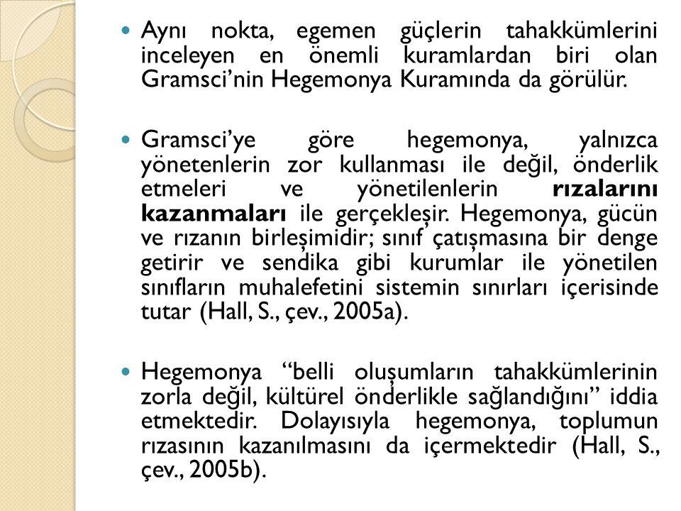 Aynı nokta, egemen güçlerin tahakkümlerini inceleyen en önemli kuramlardan biri olan Gramsci'nin Hegemonya Kuramında da görülür.