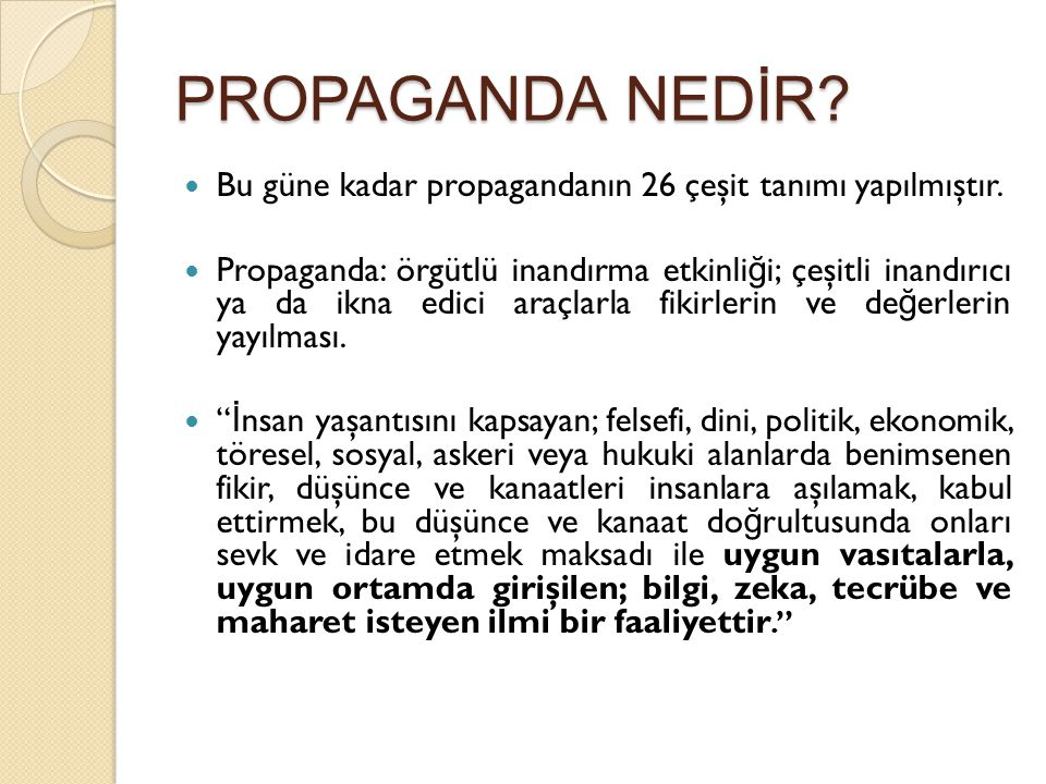 PROPAGANDA NEDİR Bu güne kadar propagandanın 26 çeşit tanımı yapılmıştır.