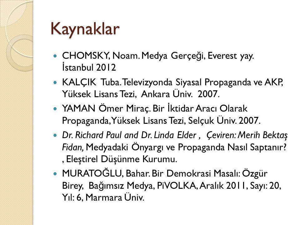 Kaynaklar CHOMSKY, Noam. Medya Gerçeği, Everest yay. İstanbul 2012
