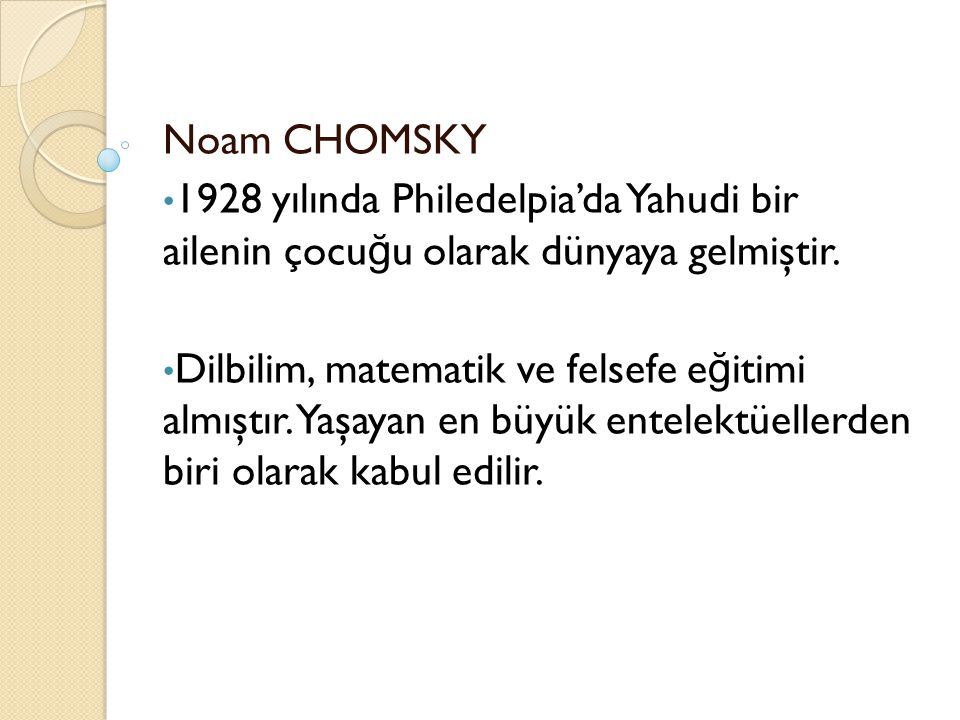 Noam CHOMSKY 1928 yılında Philedelpia'da Yahudi bir ailenin çocuğu olarak dünyaya gelmiştir.
