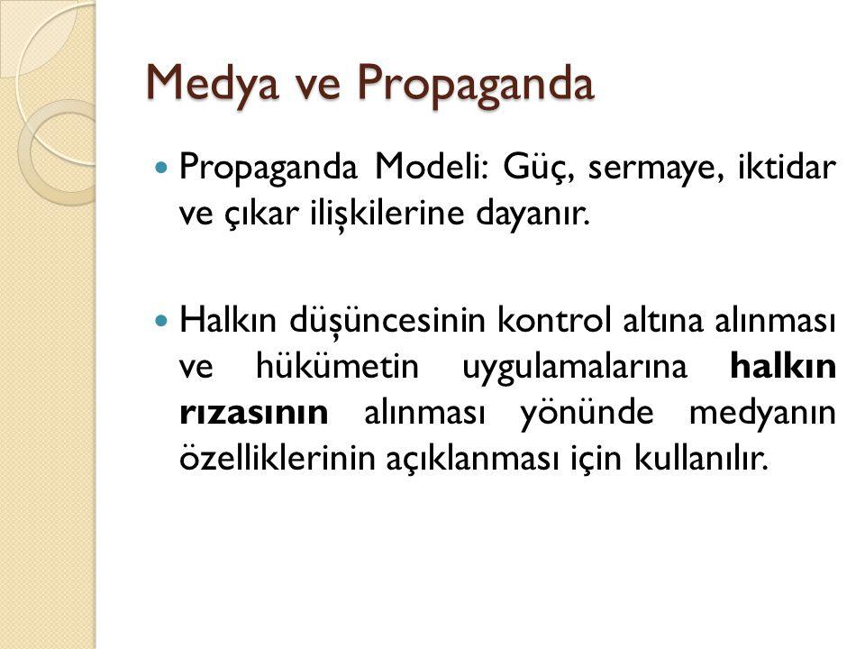 Medya ve Propaganda Propaganda Modeli: Güç, sermaye, iktidar ve çıkar ilişkilerine dayanır.