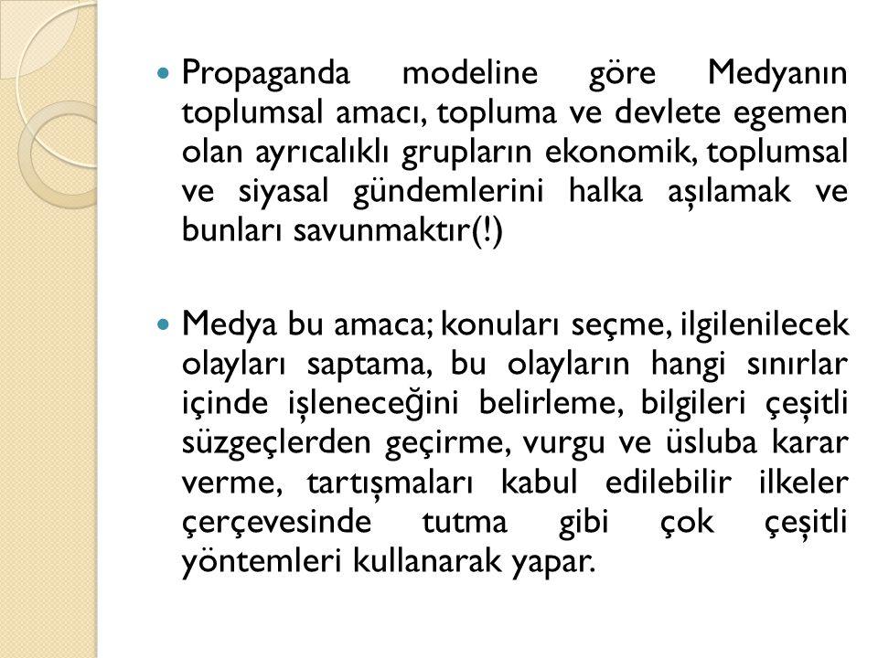 Propaganda modeline göre Medyanın toplumsal amacı, topluma ve devlete egemen olan ayrıcalıklı grupların ekonomik, toplumsal ve siyasal gündemlerini halka aşılamak ve bunları savunmaktır(!)