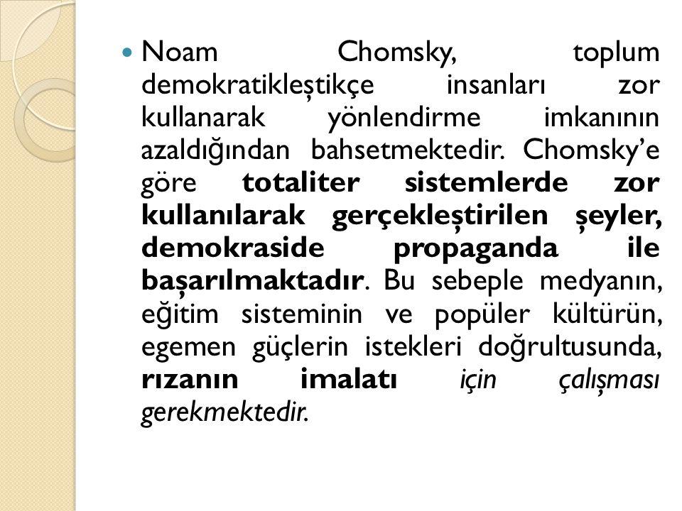 Noam Chomsky, toplum demokratikleştikçe insanları zor kullanarak yönlendirme imkanının azaldığından bahsetmektedir.