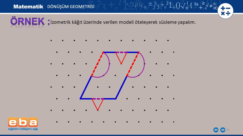 DÖNÜŞÜM GEOMETRİSİ ÖRNEK : İzometrik kâğıt üzerinde verilen modeli öteleyerek süsleme yapalım.