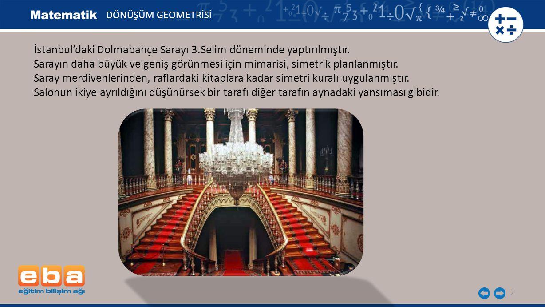 İstanbul'daki Dolmabahçe Sarayı 3.Selim döneminde yaptırılmıştır.