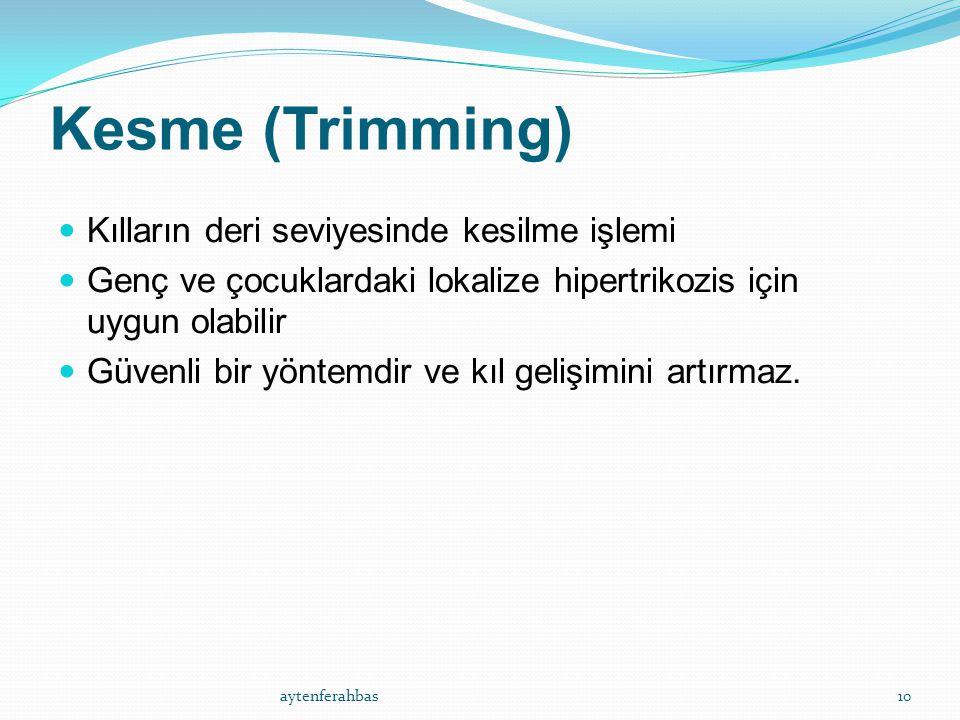 Kesme (Trimming) Kılların deri seviyesinde kesilme işlemi