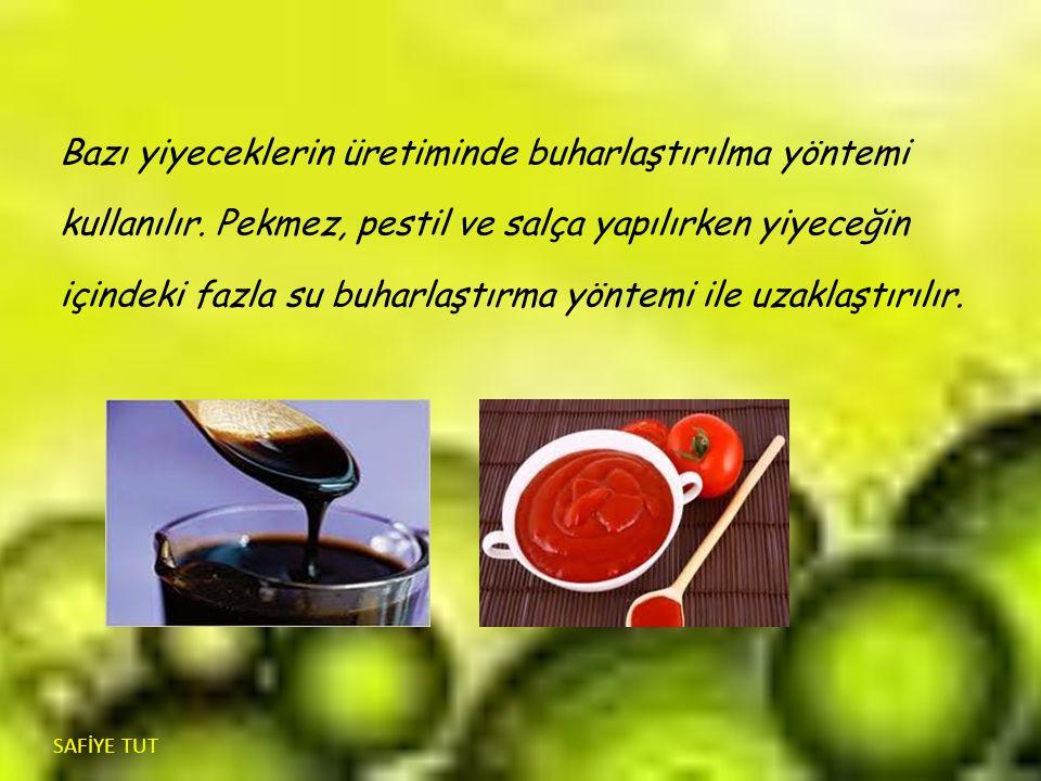 Bazı yiyeceklerin üretiminde buharlaştırılma yöntemi kullanılır