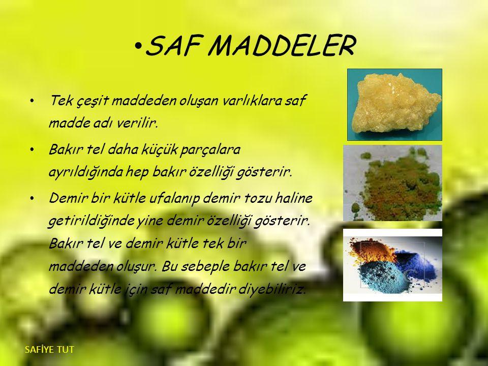 SAF MADDELER Tek çeşit maddeden oluşan varlıklara saf madde adı verilir. Bakır tel daha küçük parçalara ayrıldığında hep bakır özelliği gösterir.