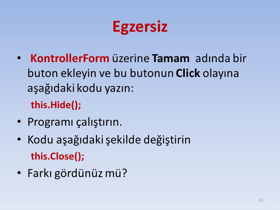 Egzersiz KontrollerForm üzerine Tamam adında bir buton ekleyin ve bu butonun Click olayına aşağıdaki kodu yazın: