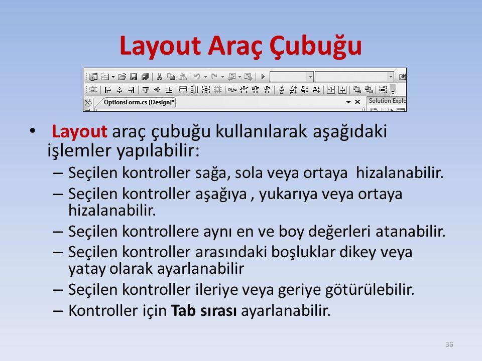 Layout Araç Çubuğu Layout araç çubuğu kullanılarak aşağıdaki işlemler yapılabilir: Seçilen kontroller sağa, sola veya ortaya hizalanabilir.