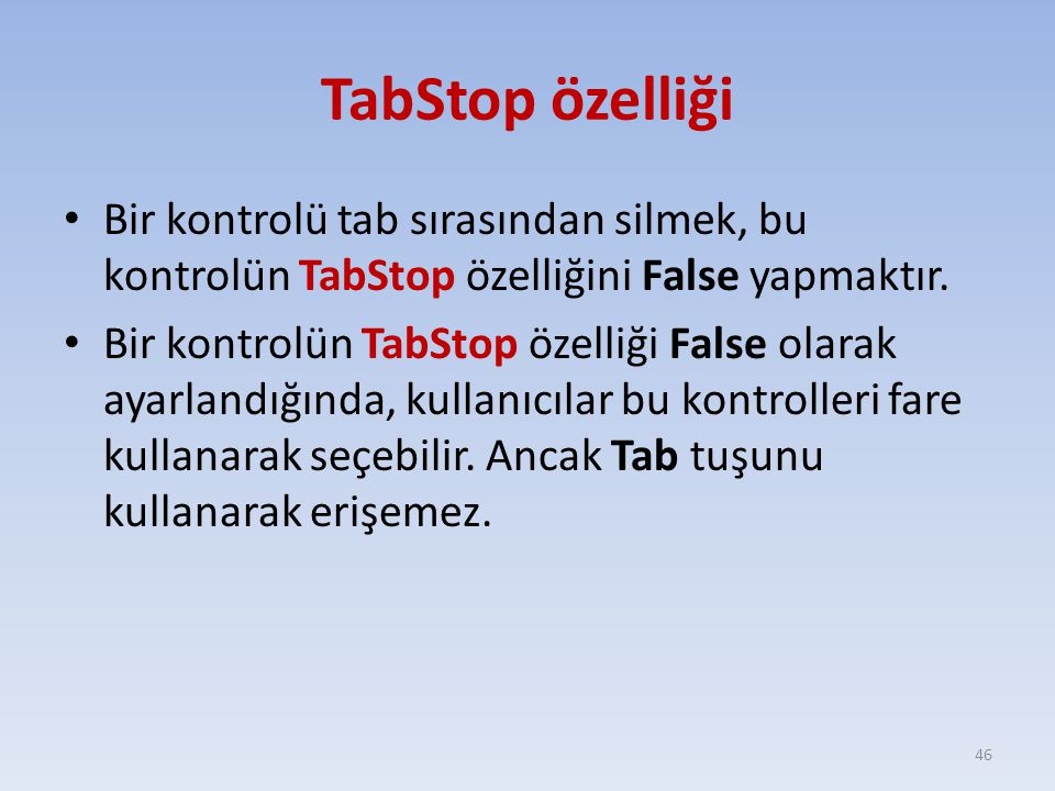TabStop özelliği Bir kontrolü tab sırasından silmek, bu kontrolün TabStop özelliğini False yapmaktır.