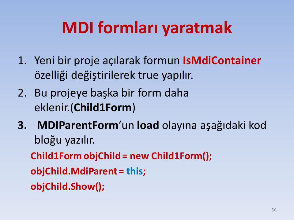 MDI formları yaratmak Yeni bir proje açılarak formun IsMdiContainer özelliği değiştirilerek true yapılır.