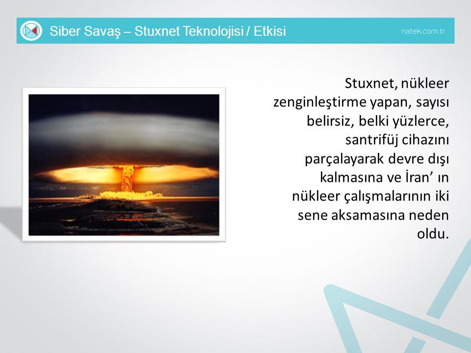 Siber Savaş – Stuxnet Teknolojisi / Etkisi