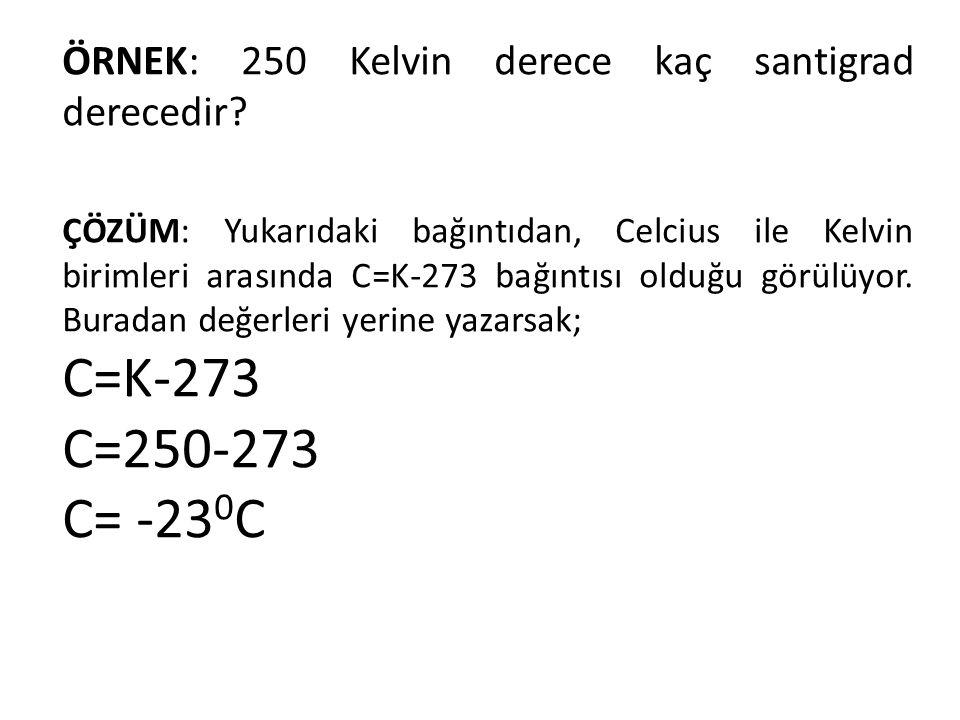 ÖRNEK: 250 Kelvin derece kaç santigrad derecedir