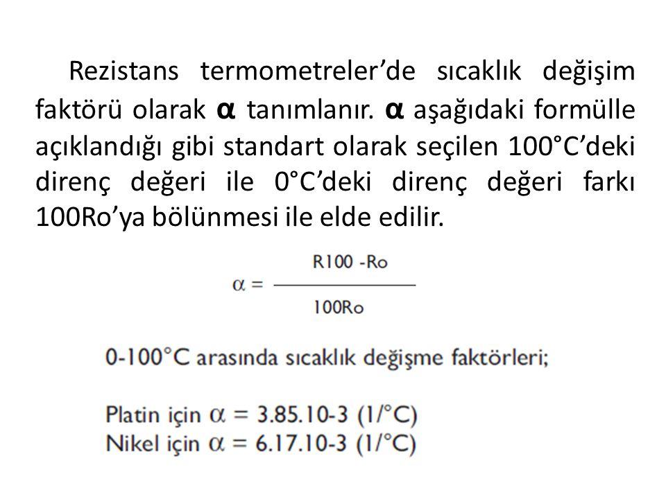 Rezistans termometreler'de sıcaklık değişim faktörü olarak α tanımlanır.