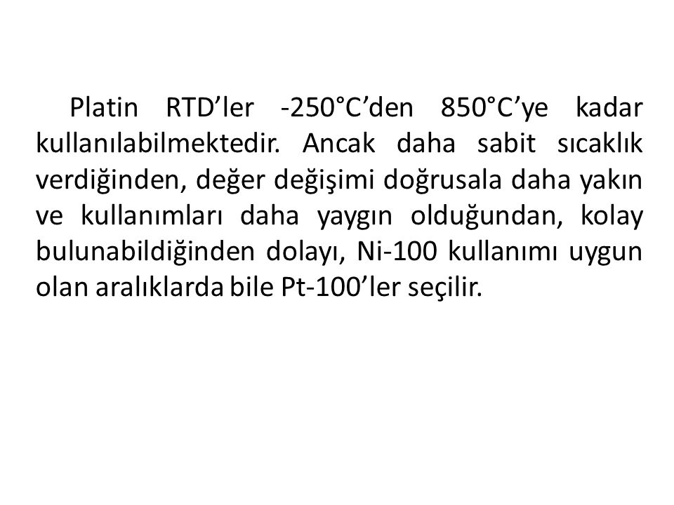 Platin RTD'ler -250°C'den 850°C'ye kadar kullanılabilmektedir