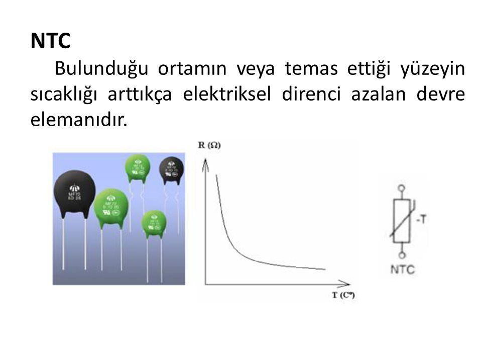 NTC Bulunduğu ortamın veya temas ettiği yüzeyin sıcaklığı arttıkça elektriksel direnci azalan devre elemanıdır.