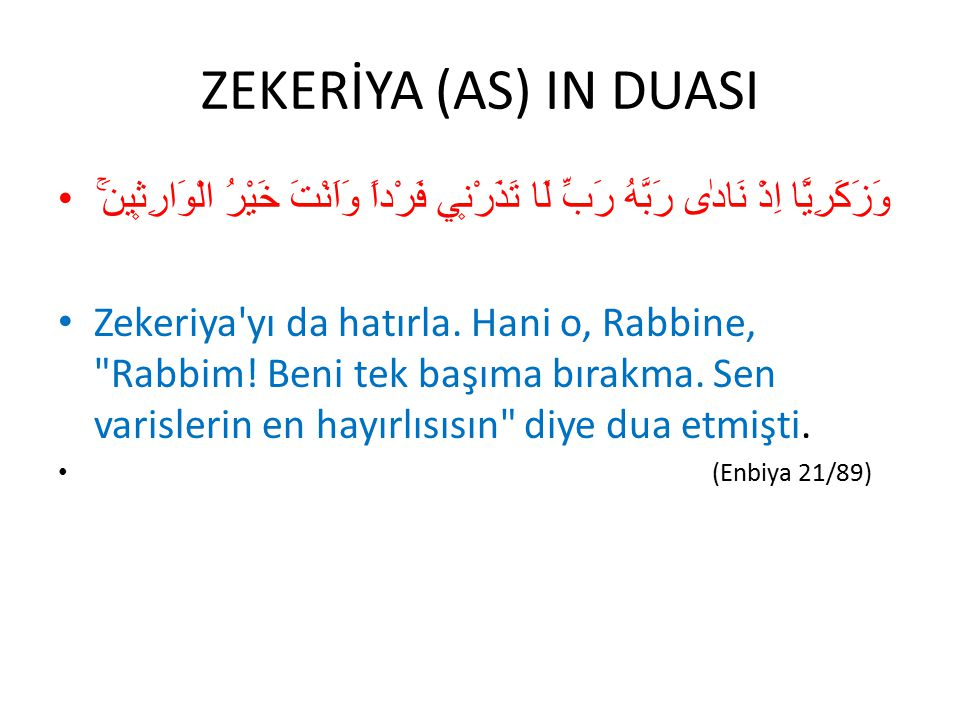 ZEKERİYA (AS) IN DUASI وَزَكَرِيَّٓا اِذْ نَادٰى رَبَّهُ رَبِّ لَا تَذَرْن۪ي فَرْداً وَاَنْتَ خَيْرُ الْوَارِث۪ينَۚ