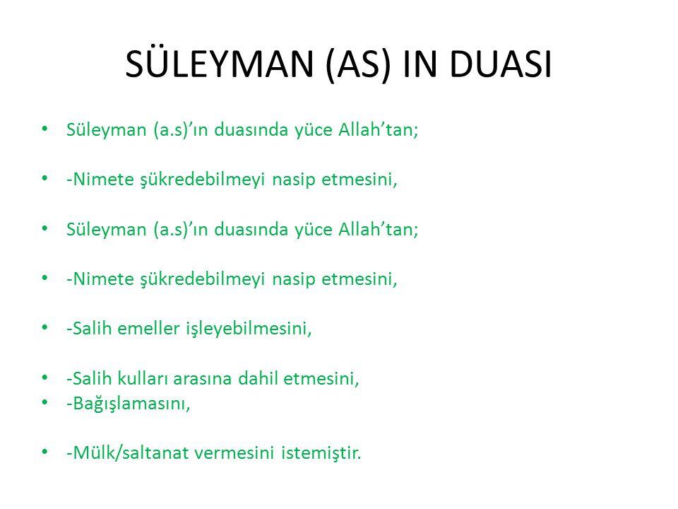 SÜLEYMAN (AS) IN DUASI Süleyman (a.s)'ın duasında yüce Allah'tan;