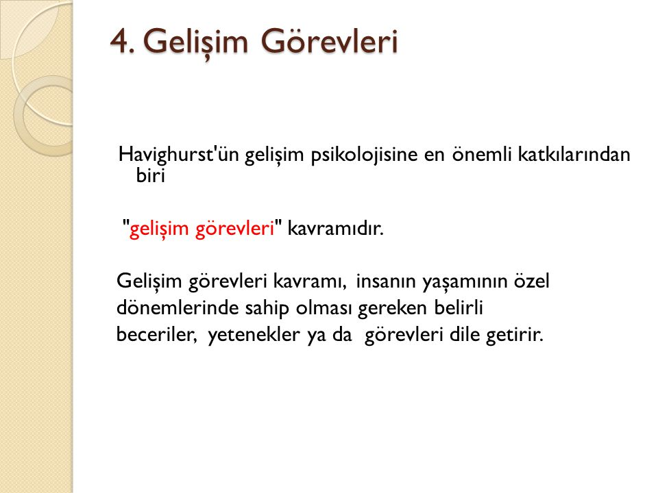 4. Gelişim Görevleri gelişim görevleri kavramıdır.