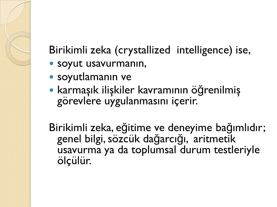 Birikimli zeka (crystallized intelligence) ise,