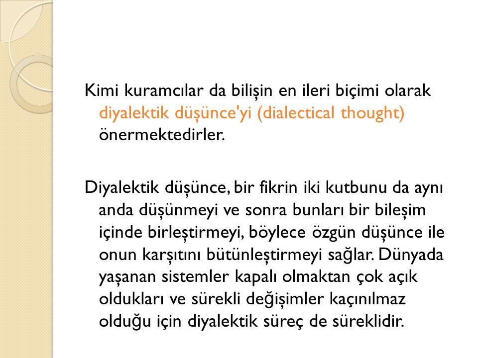 Kimi kuramcılar da bilişin en ileri biçimi olarak diyalektik düşünce yi (dialectical thought) önermektedirler.