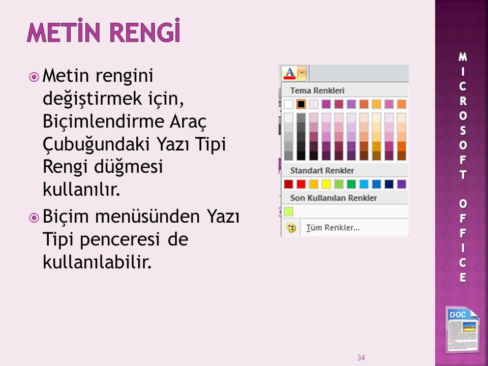 METİN RENGİ MICROSOFT OFFICE. Metin rengini değiştirmek için, Biçimlendirme Araç Çubuğundaki Yazı Tipi Rengi düğmesi kullanılır.