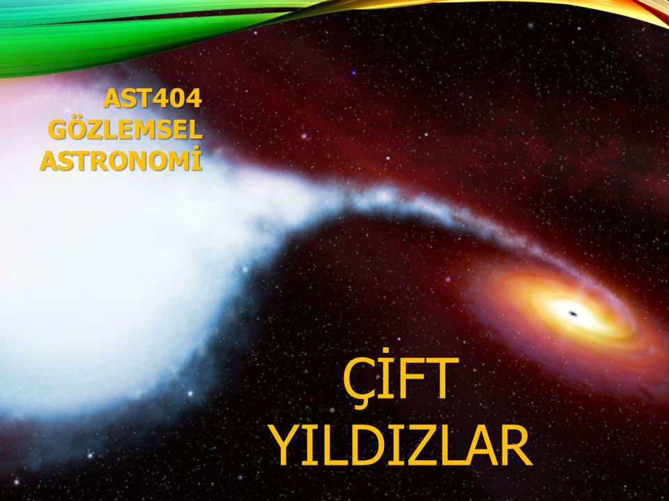 AST404 GÖZLEMSEL ASTRONOMİ ÇİFT YILDIZLAR