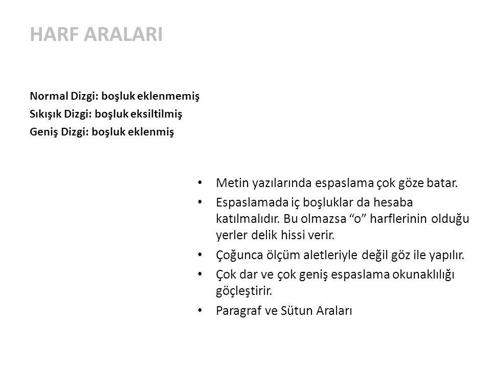 HARF ARALARI Metin yazılarında espaslama çok göze batar.