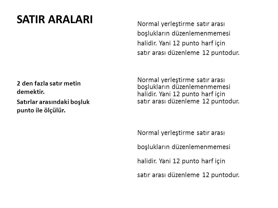 SATIR ARALARI Normal yerleştirme satır arası boşlukların düzenlemenmemesi halidir. Yani 12 punto harf için satır arası düzenleme 12 puntodur.