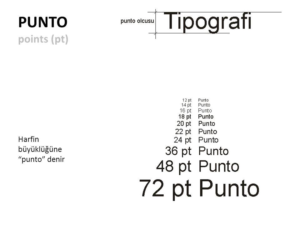 PUNTO points (pt) Harfin büyüklüğüne punto denir