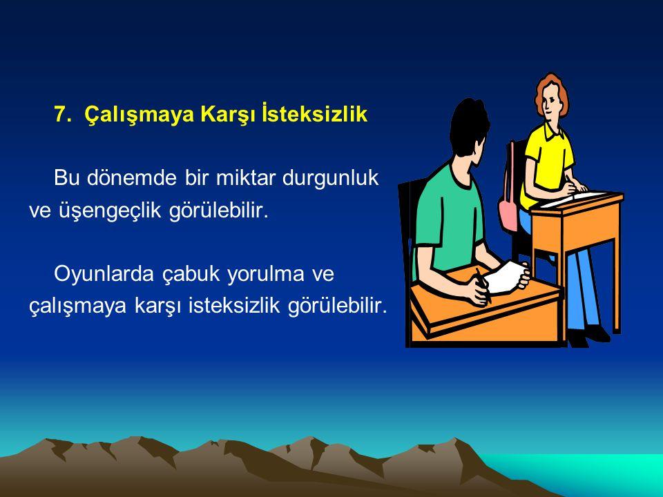 7. Çalışmaya Karşı İsteksizlik